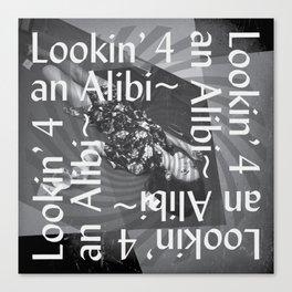Lookin 4 an Alibi~ Canvas Print