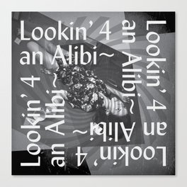 Lookin 4 an Alibi~ Canvas Print
