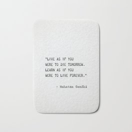 """Live as if you were to die tomorrow. Learn as if you were to live forever. Mahatma Gandhi Bath Mat"