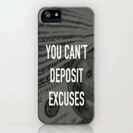 YOU CAN'T DEPOSIT EXCUSES iPhone Case