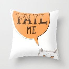 YOU FAIL ME Throw Pillow
