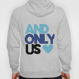 And Only Us Hoody