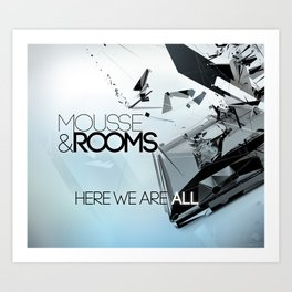 Mousse & Rooms - Here we are all Art Print