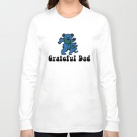 grateful dead Long Sleeve T-shirts featuring Grateful Dad by Grace Thanda