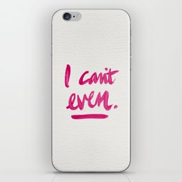 I Can't Even – Pink Ink iPhone Skin