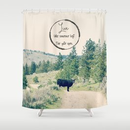 Live Like Someone Left the Gate Open Shower Curtain