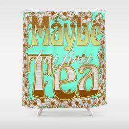 Maybe tea 2 Shower Curtain