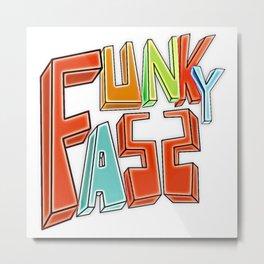 Funky Ass Metal Print