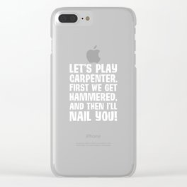 Play Carpenter Get Hammered I Nail You Funny T-Shirt Clear iPhone Case