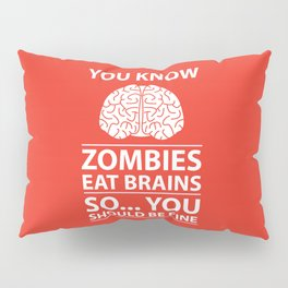 You Know - Zombies Eat Brains Joke Pillow Sham