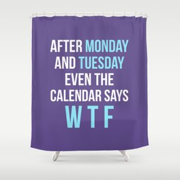 After Monday and Tuesday Even The Calendar Says WTF (Ultra Violet) Shower Curtain