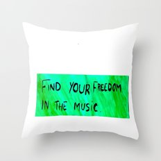 FIND YOUR FREEDOM IN THE MUSIC. Throw Pillow