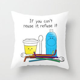 If you can't reuse it, refuse it Throw Pillow