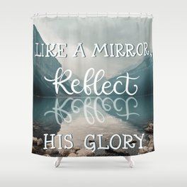 Reflect His Glory Shower Curtain