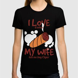"""""""I Love It When My Wife Lets Me Buy Cigar"""" tee design. You can have both of your wife and cigar!  T-shirt"""