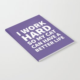 I Work Hard So My Cat Can Have a Better Life (Ultra Violet) Notebook