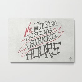 No Working During Drinking Hours Metal Print