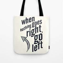 When nothing goes right, go left, inspiration, motivation quote, white version, humor, fun, love Tote Bag