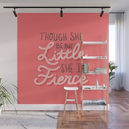 Though She Be But Little She is Fierce Wall Mural