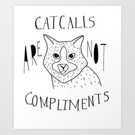 Catcalls are not compliments Art Print