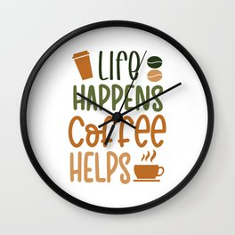 Life happens coffee helps funny coffee quote gift Wall Clock
