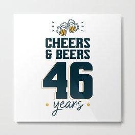 Cheers & Beers 46 years Metal Print