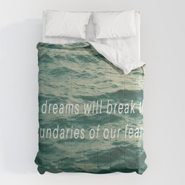 Our dreams will break the boundaries of our fears Comforters