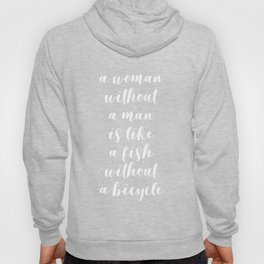 A woman without a man is like a fish without a bicycle (white) Hoody