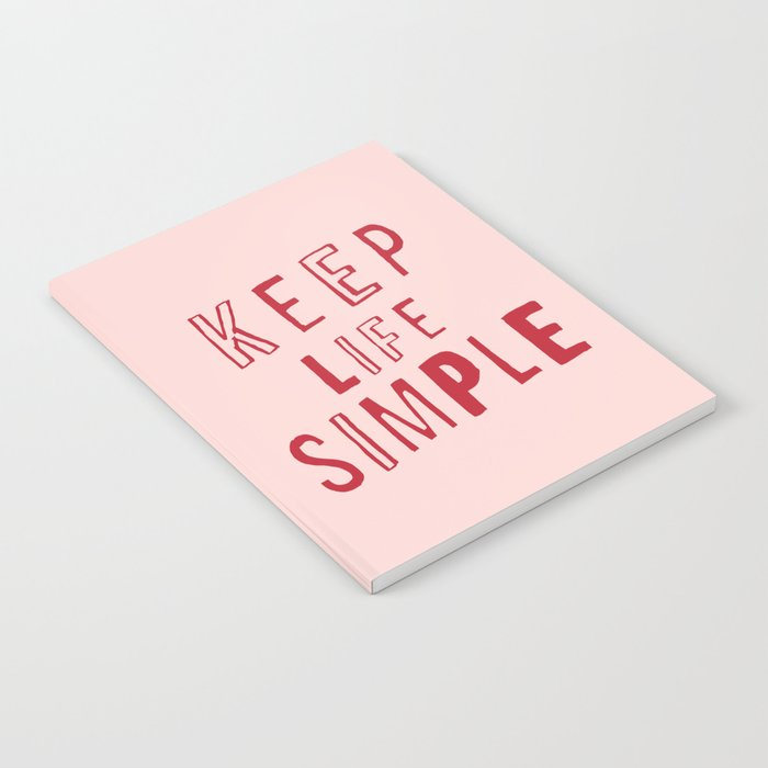 Keep Life Simple cute positive uplifting inspiration for home bedroom wall decor Notebook