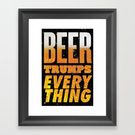 Beer Trumps Everything Framed Art Print