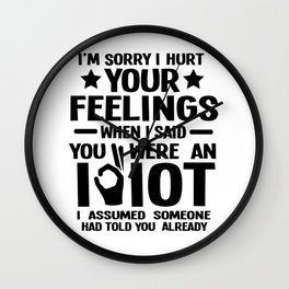 Sarcasm feelings idiot Sorry fun gift Wall Clock
