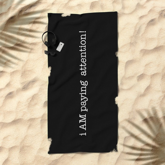 pay attention! Beach Towel