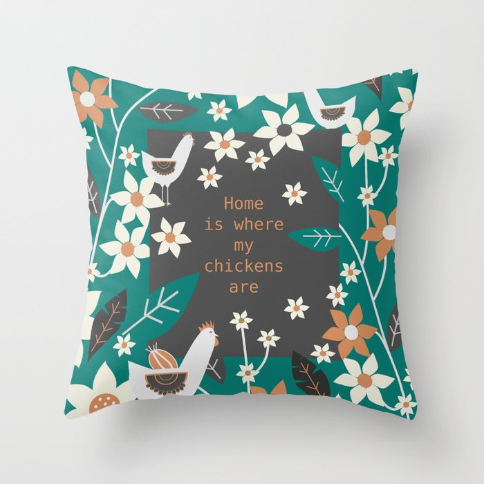 Home is where my chickens are Throw Pillow