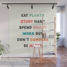 Good vibes quote, Eat plants, study hard, spend smart, work out, don't compare, be happy Wall Mural