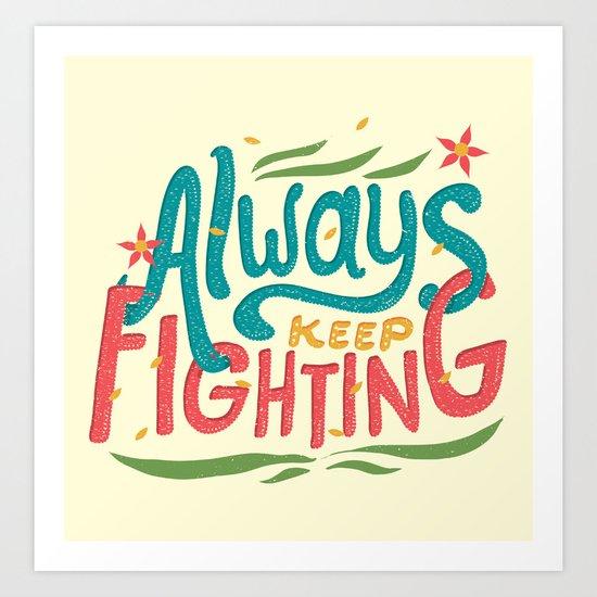 Always Keep Fighting Art Print