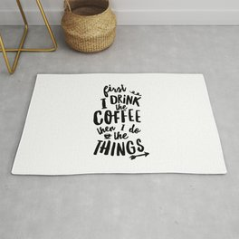 First I Drink the Coffee then I Do the Things black and white typography poster home wall decor Rug