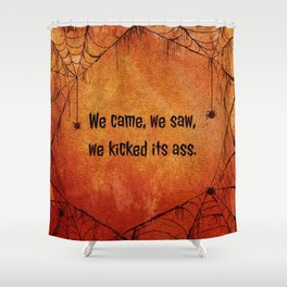 We came, we saw, we kicked its ass. Shower Curtain