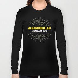 Alhamdulillah, Always, All Ways Long Sleeve T-shirt