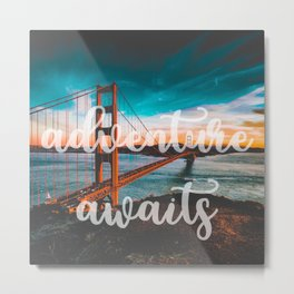 ADVENTURE AWAITS San Francisco Metal Print