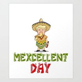 Mexcellent Day - Donald Trump - Cinco De Mayo Art Print