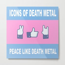 Peace, Like, Death Metal Metal Print