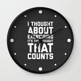 Thought About Exercising Funny Quote Wall Clock