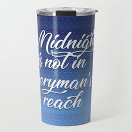 midnight is not in everyman's reach quote on blue Travel Mug