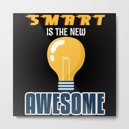 Smart Is The New Awesome Metal Print