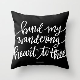 Bind my wandering heart to thee (black) Throw Pillow