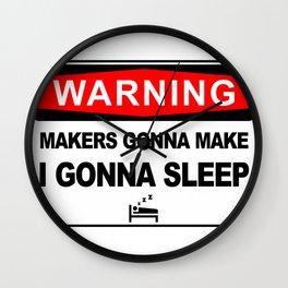 Makers gonna make, i gonna sleep Wall Clock