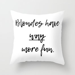 Blondes have way more fun. Throw Pillow