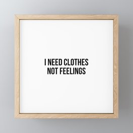 I need clothes not feelings Framed Mini Art Print