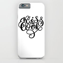 Kiss the cook - Funny hand drawn quotes illustration. Funny humor. Life sayings. Sarcastic funny quotes. iPhone Case