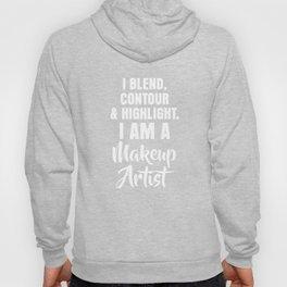 Blend, Contour, Highlight I Am Makeup Artist T-Shirt Hoody